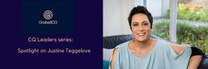 CQ Leader Series: Justine Teggelove